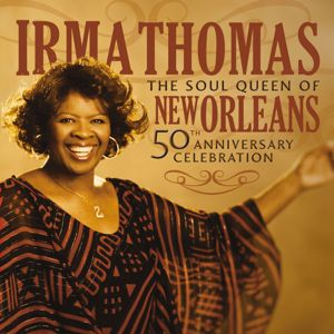 Irma Thomas: The Soul Queen Of New Orleans: 50th Anniversary Celebration