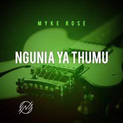 Myke Rose: Ngunia Ya Thumu