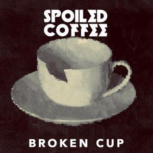 Spoiled Coffee: Broken Cup
