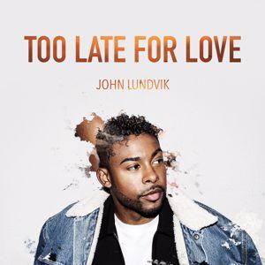 John Lundvik: Too Late For Love