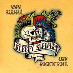 Sleepy Sleepers: Vain Elämää - Only Rock'n'Roll