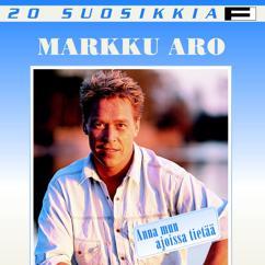 Markku Aro: 20 Suosikkia / Anna mun ajoissa tietää