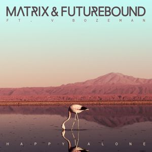 Matrix & Futurebound: Happy Alone (feat. V. Bozeman)