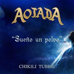 "Chikili Tubbie: Sueño un polvo(de ""Aojada"")"