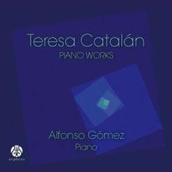 Teresa Catalán & Alfonso Gómez: Teresa Catalán: Piano Works