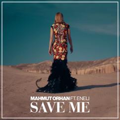 Mahmut Orhan feat. Eneli: Save Me
