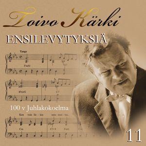 Various Artists: Toivo Kärki - Ensilevytyksiä 100 v juhlakokoelma 11