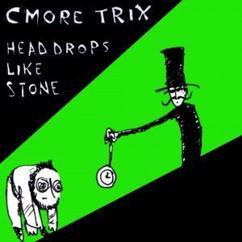 Cmore Trix: Head Drops Like Stone