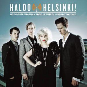 Haloo Helsinki!: Helsingistä Maailman Toiselle Puolen - Parhaat 2007-2012