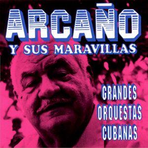 Arcaño y sus Maravillas: Grandes Orquestas Cubanas