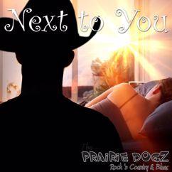 The Prairie Dogz: Next To You