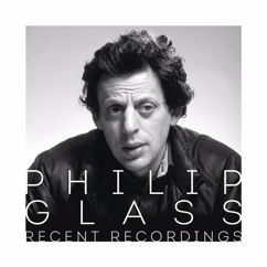Philip Glass: Philip Glass - Recent Recordings