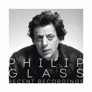 Philip Glass: Philip Glass - Recent Recordings