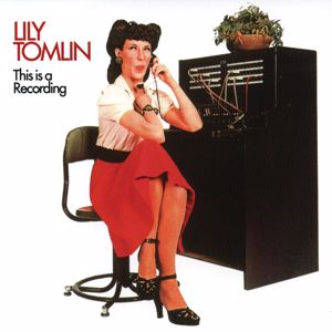 Lily Tomlin: This Is A Recording