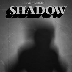 Macklemore, IRO: Shadow (feat. IRO)