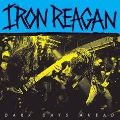 Iron Reagan: Dark Days Ahead