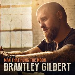 Brantley Gilbert: Man That Hung The Moon