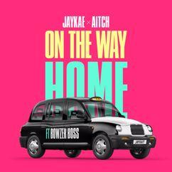 Jaykae & Aitch: On The Way Home (feat. Bowzer Boss)