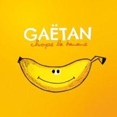 Gaëtan: Chope la banane