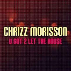 Chrizz Morisson: U Got 2 Let the House