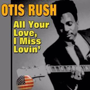 Otis Rush: All Your Love, I Miss Lovin'
