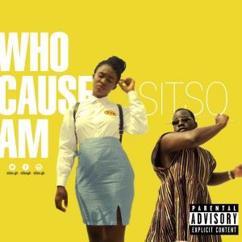 Sitso: Who Cause Am