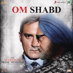 "Sadhu Tiwari: OM Shabd (From ""The Accidental Prime Minister"")"