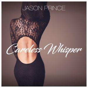 Jason Prince: Careless Whisper