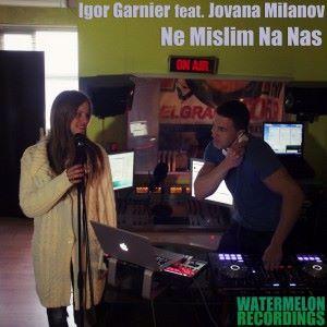 Igor Garnier feat. Jovana Milanov: Ne Mislim Na Nas