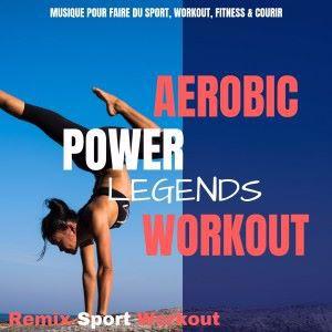 Remix Sport Workout: Aerobic Power Legends Workout
