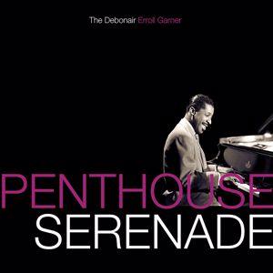 Erroll Garner: Penthouse Serenade: The Debonair Erroll Garner