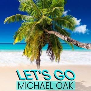 Michael Oak: Let's Go