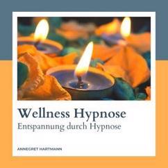 Annegret Hartmann: Wellness Hypnose (Entspannung durch Hypnose), Vol. 3