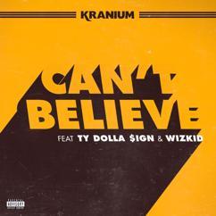 Kranium, Ty Dolla $ign, WizKid: Can't Believe (feat. Ty Dolla $ign & WizKid)