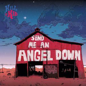 Kill It Kid: Send Me An Angel Down