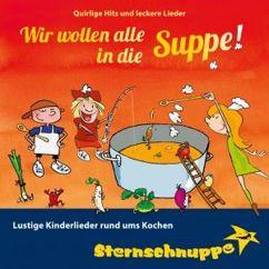 Sternschnuppe: Wir wollen alle in die Suppe! Lustige Kinderlieder rund ums Kochen