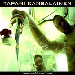 Tapani Kansalainen feat. Are: ANNA LISÄÄ