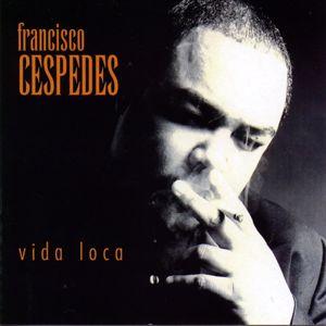 Francisco Cespedes: Vida Loca