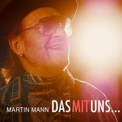 Martin Mann: Das mit uns