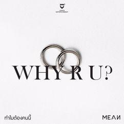 MEAN: WHY R U?