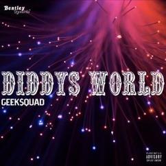 Geek$quad: Diddys World