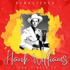 Hank Williams: How Can You Refuse Him Now (Remastered)