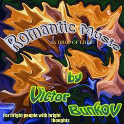 Victor Bunkov: A Drop of Light. For Bright People with Bright Thoughts(Romantic Music)