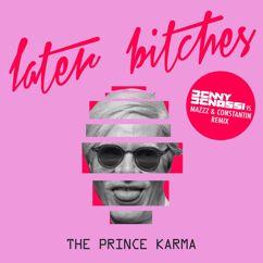 The Prince Karma: Later Bitches (Benny Benassi vs. MazZz & Constantin Remix)