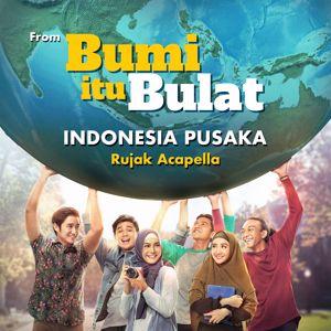 """Rujak Acapella: Indonesia Pusaka (From """"Bumi Itu Bulat"""")"""