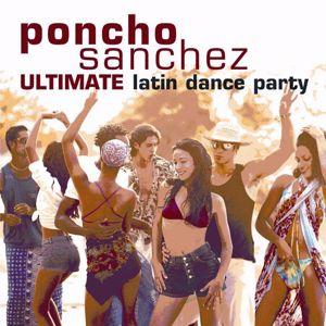 Poncho Sanchez: Ultimate Latin Dance Party
