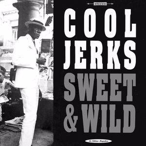 Cool Jerks: Sweet & Wild