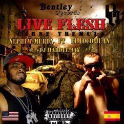 Nephew Murda feat. El Loco Juan & DJ Hardee Jay: Live Flesh