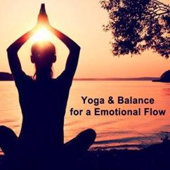Yoga Tunes: Yoga & Balance for a Emotional Flow (The Album) - Yoga Music for a Mindful Living