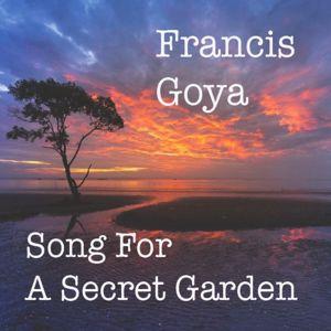 Francis Goya: Song for a Secret Garden